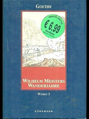 Wilhelm Meisters Wanderjahre Werke 5: Goethe