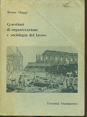 Questioni di organizzazione e sociologia del lavoro: Bruno Maggi