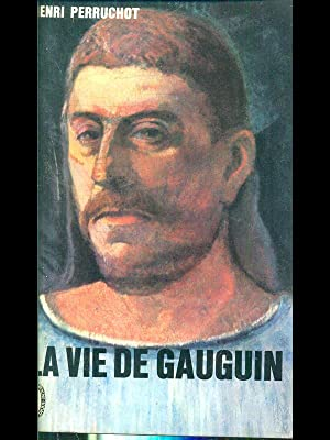 La vie de Gauguin: Henri Perruchot