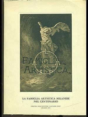 La famiglia artistica milanese nel centenario.: aa.vv.