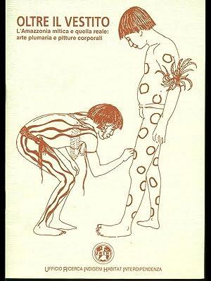 Oltre il vestito-L'Amazzonia mitica e quella reale: aa.vv.
