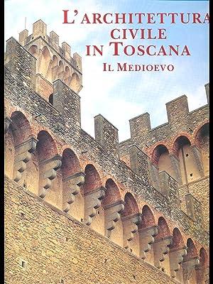 L'Architettura civile in Toscana - Il Medioevo: aa.vv.