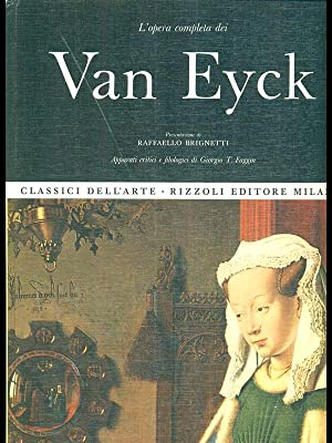 L'opera Completa dei Van Eyck: Giorgio T.Faggin