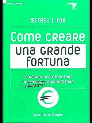 Come creare una grande fortuna: Jeffrey J. Fox