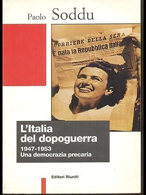 L'Italia del dopoguerra 1947-1953 una democrazia preacria: Paolo Soddu