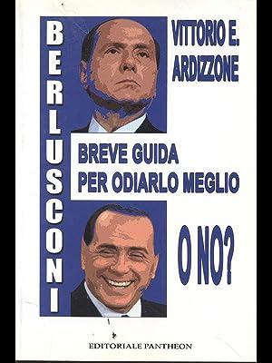 Berlusconi breve guida per odiarlo meglio o: Vittorio E. Ardizzone