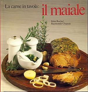 La carne in tavola: Il maiale: Irma Ruche -
