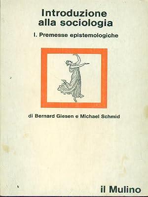 Introduzione alla sociologia I premesse epistemologiche: Giesen - Schmid