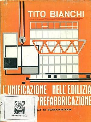 L'unificazione nell'edilizia e la prefabbricazione: Tito Bianchi