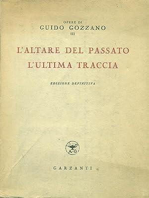 L'ALTARE DEL PASSATO - L'ULTIMA TRACCIA: GOZZANO Guido