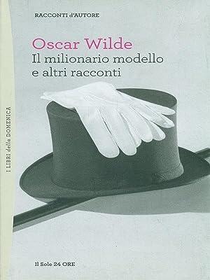 Il milionario modello e altri racconti: Oscar Wilde