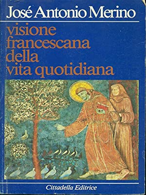 Visione francescana della vita quotidiana: Jose' Antonio Merino