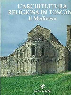 L'architettura religiosa in Toscana - Il Medioevo: aa.vv.