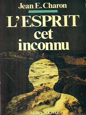 l'esprit cet inconnu: Jean E. Charon