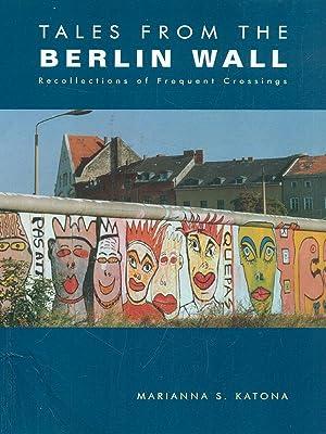 Tales from the Berlin Wall: Marianna S. Katona
