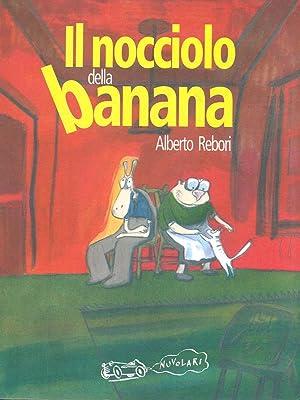 Il nocciolo della banana: Alberto Rebori