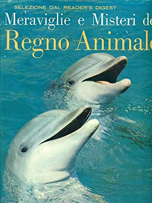 Meraviglie e misteri del regno animale: aa.vv.