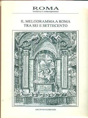 roma moderna e contemporanea - il melodramma: aa.vv.