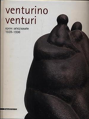 Venturino Venturi opere selezionate 1938-1996: Lucia Fiaschi -