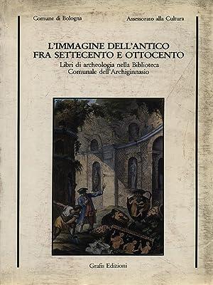L'immagine dell'Antico fra Settecento e Ottocento: AA.VV