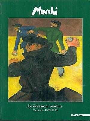 Le occasioni perdute. Memorie 1899-1993. Ediz. illustrata: Mucchi, Gabriele