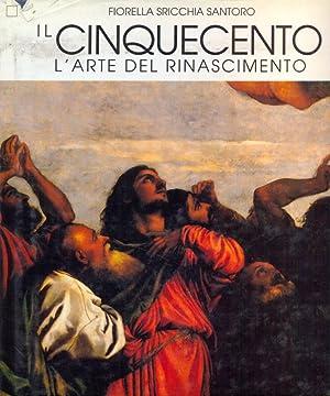 Il cinquecento, l'arte del Rinascimento: Fiorella Sricchi Santoro