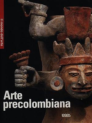 Il Mondo dell'Arte - Arte precolombiana: AA.VV.