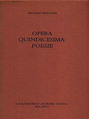 Opera quindicesima: poesie: Arcidio Baldani
