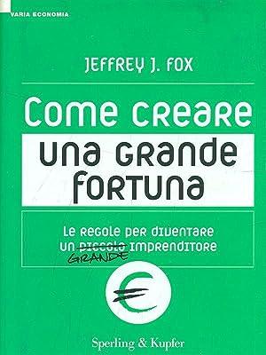Come creare una grande fortuna: Fox, Jeffrey J.