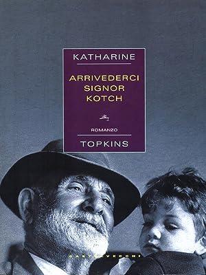 Arrivederci Signor Kotch: Topkins, Katharine