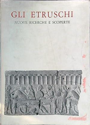 Gli etruschi - Nuove ricerche e scoperte: aa.vv.