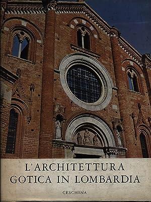 L'architettura gotica in Lombardia vol. 1: Romanini, Angiola Maria