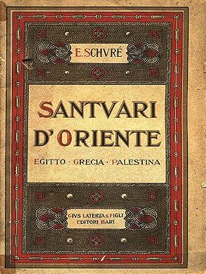 Santuari d'Oriente Egitto - Grecia - Palestina: Schure', Edoardo
