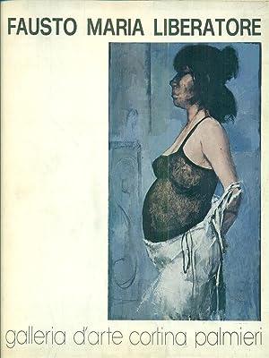 Fausto Maria Liberatore. Galleria d'Arte Cortina Palmieri.: aa.vv.