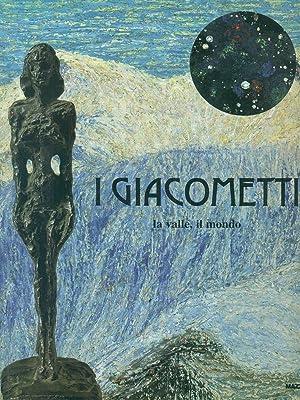 I Giacometti la valle il mondo: aa.vv.