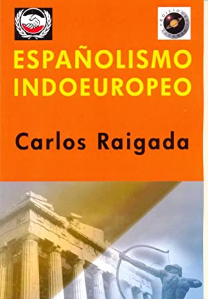 ESPAÑOLISMO INDOEUROPEO: Carlos Raigada