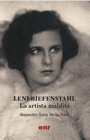LENI RIEFENSTAHL. LA ARTISTA MALDITA: De Alejandro Sanz de la Torre