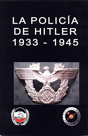 LA POLICIA DE HITLER LA POLICIA ALEMANA 1933 - 1945
