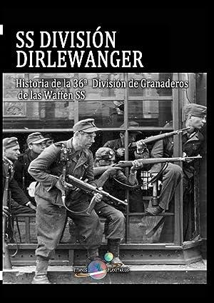 SS DIVISIÓN DIRLEWANGER Historia de la 36ª División de Granaderos de las Waffen ...