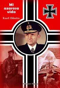 MI AZAROSA VIDA: por el Almirante Karl Dönitz (Doenitz)