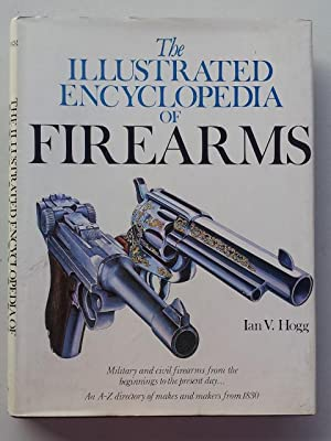 The Illustrated Encyclopedia of Firearms: Ian V. Hogg