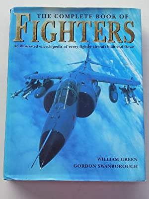 The Complete Book of Fighters. An Illustrated Encyclopedia of Every Fighter Aircraft Built and ...