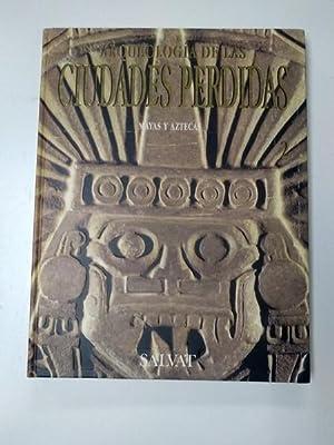 Arqueologia de las ciudades perdidas. Mayas y