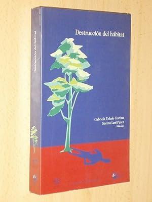 LA DESTRUCCIÓN DEL HÁBITAT: VV. AA. - Gabriela Toledo Cortina - Marina Leal Pérez