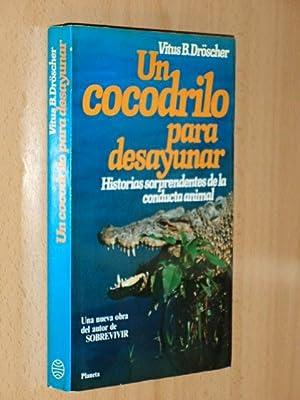 UN COCODRILO PARA DESAYUNAR - Historias sorprendentes: Dröscher, Vitus B.