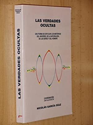 LAS VERDADES OCULTAS - Una forma de explicar los misterios del universo, de la naturaleza, de los ...