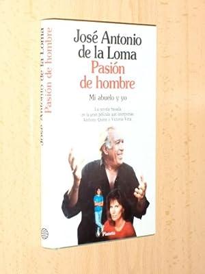 PASIÓN DE HOMBRE (MI ABUELO Y YO): Loma, José Antonio