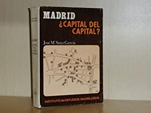 MADRID ¿CAPITAL DEL CAPITAL? Contribución a la: Sanz García, José