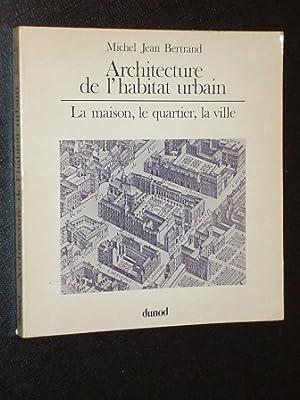 ARCHITECTURE DE L'HABITAT URBAIN - LA MAISON,: Michel Jean Bertrand