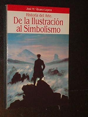 HISTORIA DEL ARTE - DE LA ILUSTRACIÓN AL SIMBOLISMO: José María Álvarez Lopera